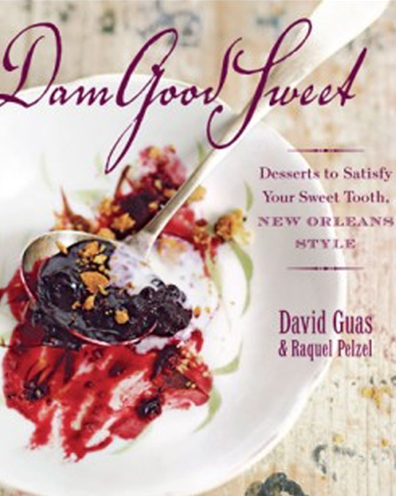 Dam Good Sweet: Desserts to Satisfy Your Sweet Tooth New Orleans Style